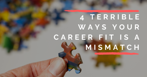 4 Terrible Ways Your Career Fit Is A Mismatch
