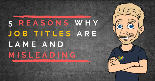 5 Reasons Why Job Titles Are Lame and Misleading