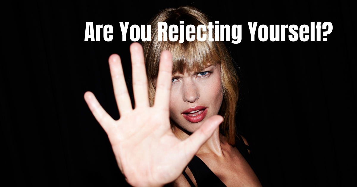 Are You Rejecting Yourself?
