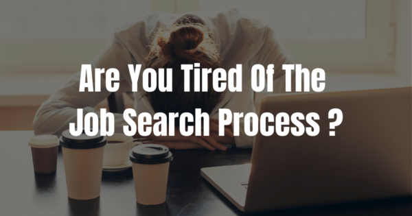 Are You Tired Of The Job Search Process?