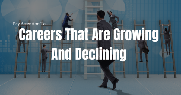 Pay Attention to: Careers That Are Growing And Declining