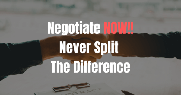 Negotiate NOW!! Never Split The Difference
