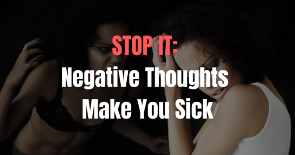 STOP IT Negative Thoughts Make You Sick