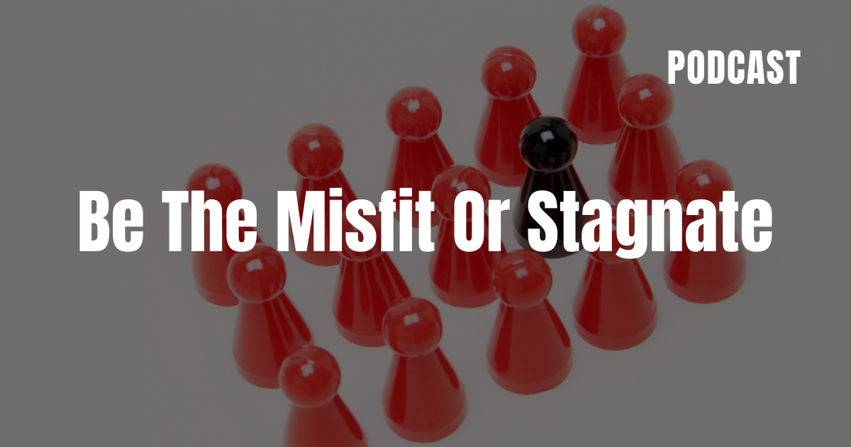 Be The Misfit Of Stagnate