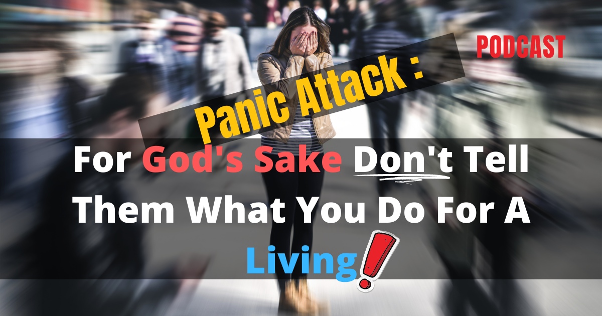 Panic Attack- For God's Sake Don't Tell Them What You Do For A Living