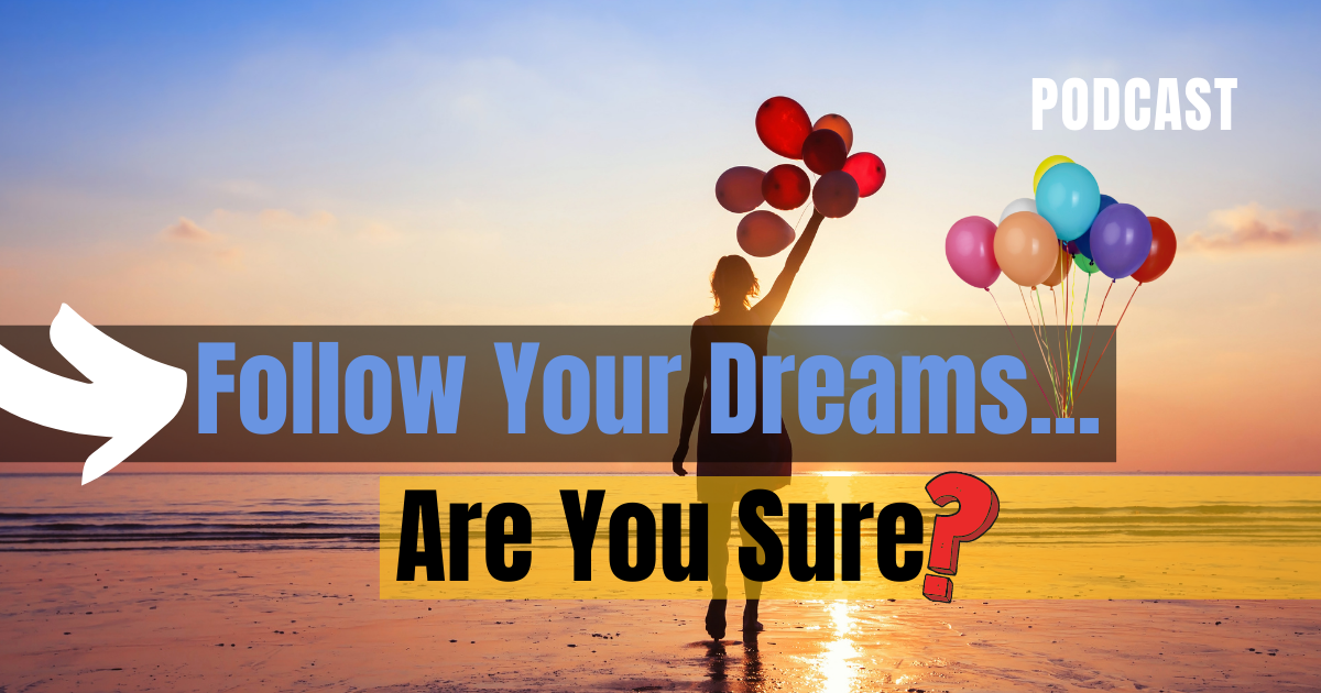 Follow Your Dreams... Are You Sure?