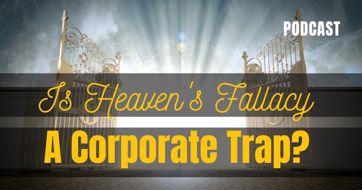 Is Heaven's Fallacy A Corporate Trap?