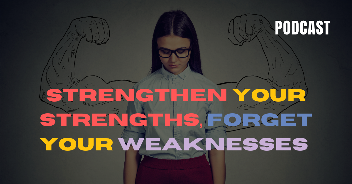 Strengthen Your Strengths,Forget Your Weaknesses