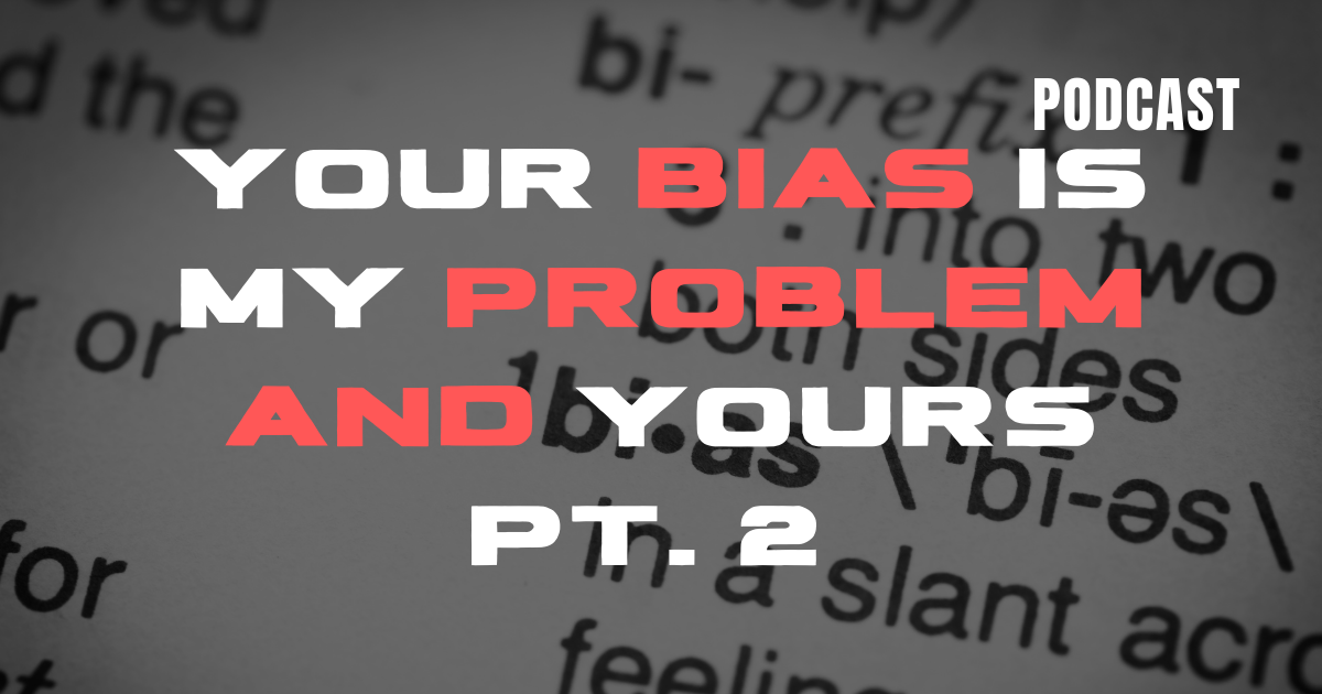 Your Bias Is My Problem and Yours